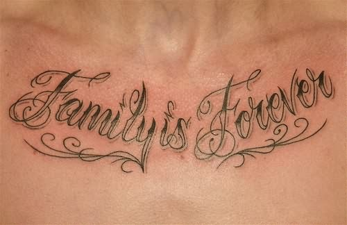 Family Is Forever Lettering Tattoo On Chest