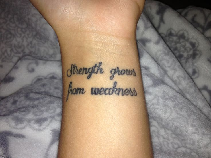 Strength Grows From Weakness Literary Tattoo On Wrist